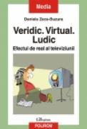 Veridic. Virtual. Ludic. Efectul de real al televiziunii - Daniela Zeca-Buzura