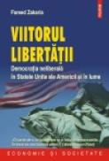 Viitorul libertatii. Democratia neliberala in Statele Unite ale Americii si in lume - Fareed Zakaria