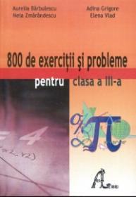 800 de exercitii si probleme pentru clasa a III-a - Aurelia Barbulescu, Nela Smarandescu, Adina Grigore, Elena Vlad