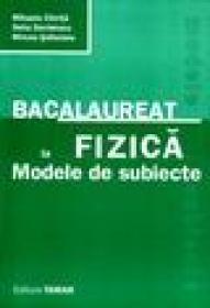 Bacalaureat la fizica. Modele de subiecte - Mihaela Chirita, Delia Davidescu, Mircea Soltuianu
