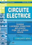 Circuite electrice. Teorie, lucrari practice, aplicatii, fise de lucru, teste - Dragos Ionel Cosma, Florin Mares