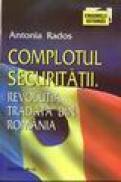 Complotul securitatii. Revolutia tradata din Romania - Antonia Rados