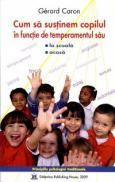 Cum sa sustinem copilul in functie de temperamentul sau la scoala si acasa - Gerard Caron