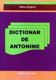 Dictionar de antonime - Adina Grigore