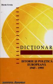 Dictionar de istorie si politica europeana 1945-1995 - Derek Urwin