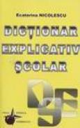 Dictionar explicativ scolar - Ecaterina Nicolaescu