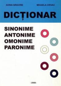 Dictionar - sinonime, antonime, omonime, paronime - Adina Grigore, Mihaela Crivac