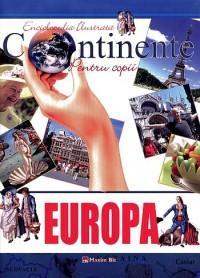 Enciclopedia ilustrata - Continente pentu copii: EUROPA - ***