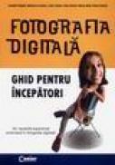 Fotografia digitala - ghid pentru incepatori - Joseph Ciaglia, Barbara London, John Upton, Ken Kobre, Betsy Brill, Peter Kuhns