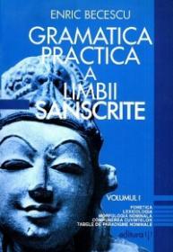 Gramatica practica a limbii sanscrite. Vol.1 - Enric Becescu
