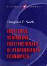 Institutii, schimbare institutionala si performanta economica - Douglass C. North