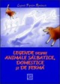Legende despre animale salbatice, domestice si de ferma - Nicoleta Coatu (ingrijire Editie)