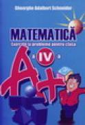 Matematica - exercitii si probleme pentru clasa a IV-a - Gheorghe Adalbert Schneider