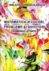 Matematica-n culori, probleme si ghicitori - Nelica Mihai