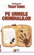 Pe urmele criminalilor - Traian Tandin