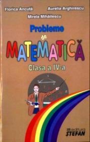Probleme de matematica pentru clasa a IV-a - A. Arghirescu, F. Ancuta