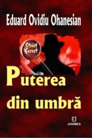 Puterea din umbra - Eduard Ovidiu Ohanesian