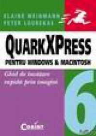 QuarkXPress 6 pentru Windows si Macintosh. Ghid de invatare rapida prin imagini - Elaine Weinmann, Peter Ourekas