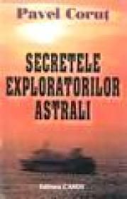 Secretele exploratorilor astrali - Pavel Corut