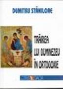 Trairea lui Dumnezeu in ortodoxie - Dumitru Staniloae