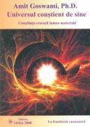 Universul constient de sine - Amit Goswami, Ph.d.