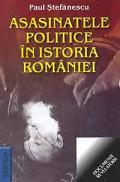 Asasinatele politice in istoria Romaniei - Paul Stefanescu