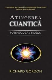 Atingerea cuantica - Puterea de a vindeca - Richard Gordon