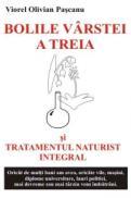 Bolile varstei a 3-a si tratamentul naturist integral - Viorel Olivian Pascanu