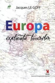 Europa explicata tinerilor - Jacques Le Goff