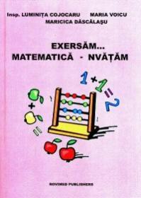 Exersam... matematica-nvatam - Maria Voicu, Maricica Dascalasu, Luminita Cojocaru