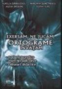 Exersam, ne jucam, ortograme invatam - Aurelia Barbulescu, Mariana Dumitrescu, Adina Grigore, Elena Vlad