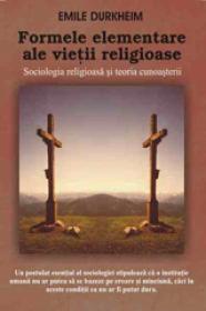Formele elementare ale vietii religioase. Sociologia religioasa si teoria cunoasterii - Emile Durkheim