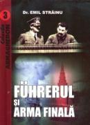 Fuhrerul si Arma Finala - Dr. Emil Strainu