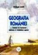 Geografia Romaniei pentru examenul de bacalaureat si admiterea in invatamantul superior - Nicolae Lazar