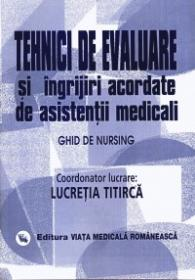 Ghid de nursing Vol. II Tehnici de evaluare si ingrijiri acordate de asistentii medicali - Lucretia Titirca