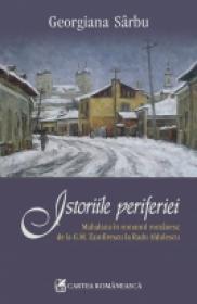 Istoriile periferiei. Mahalaua in romanul romanesc de la G.M. Zamfirescu la Radu Aldulescu - Georgiana Sarbu