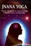 Jnana Yoga. Yoga secreta a cunoasterii intelectuale superioare - Vivekananda