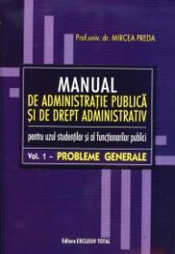 Manual de Administratie Publica si de Drept Administrativ Vol.1 - Prof.univ.dr. Mircea Preda
