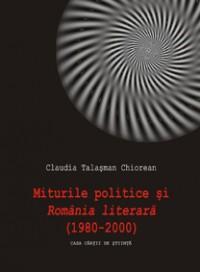 """Miturile politice si """"Romania literara""""(1980-2000) - Claudia Talasman Chiorean"""