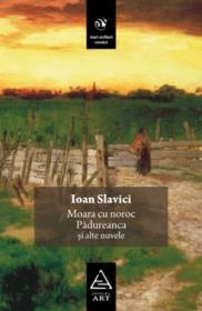 Moara cu noroc, Padureanca si alte nuvele - Ioan Slavici