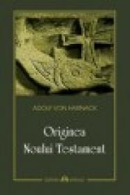 Originea Noului Testament - Adolf Von Harnack