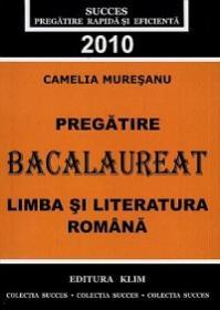 Pregatire Bacalaureat 2010 Limba si Literatur a romana - Camelia Muresan