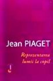 Reprezentarea lumii la copil - Jean Piaget