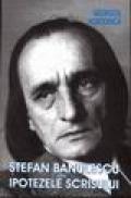 Stefan Banulescu sau Ipotezele scrisului - Georgeta Horodinca