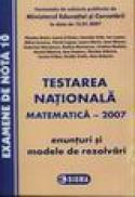 Testare nationala matematica - 2007. Enunturi si modele de rezolvari - N. Baciu, I. Craciun, C. Culic, I. Lupea, M. Ionescu, V. Lupsor, L. Marin, I. Mocan