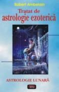 Tratat de astrologie ezoterica - astrologie lunara - Robert Ambelain
