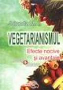 Vegetarianismul. Efecte nocive si avantaje - Jolondz M.i.