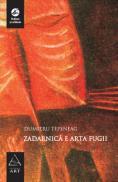 Zadarnica e arta fugii - Dumitru Tepeneag