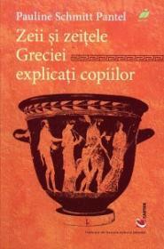 Zeii si zeitele grecilor explicati copiilor - Pauline Schmitt Pantel