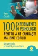 100 de experimente in psihologie pentru a ne cunoaste mai bine copilul din perioada prenatala pina la 3 ani - Serge Ciccotti